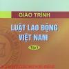 Giáo trình Luật Lao động Việt Nam (Tập 1)